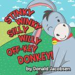 Stinky Winky Silly Willy Off-key Donkey A Fun Rhyming Animal Bedtime Book For Kids, Donald Jacobsen