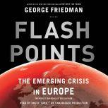 Flashpoints The Emerging Crisis in Europe, George Friedman