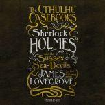 The Cthulhu Casebooks: Sherlock Holmes and the Sussex Sea-Devils, James Lovegrove