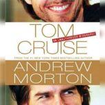 Tom Cruise An Unauthorized Biography, Andrew Morton