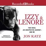Izzy & Lenore Two Dogs, an Unexpected Journey, and Me, Jon Katz