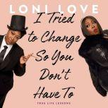 I Tried to Change So You Don't Have To True Life Lessons, Loni Love