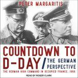 Countdown to D-Day The German Perspective, Peter Margaritis