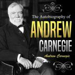 The Autobiography of Andrew Carnegie, Andrew Carnegie