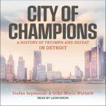 City of Champions A History of Triumph and Defeat in Detroit, Stefan Szymanski