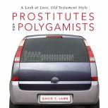 Prostitutes and Polygamists A Look at Love, Old Testament Style, David T. Lamb