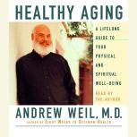 Healthy Aging A Lifelong Guide to Your Well-Being, Andrew Weil, M.D.