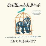 Gorilla and the Bird A Memoir of Madness and a Mother's Love, Zack McDermott