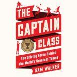 The Captain Class The Hidden Force That Creates the World's Greatest Teams, Sam Walker