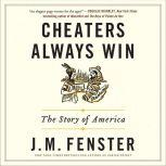 Cheaters Always Win The Story of America, J. M. Fenster