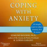 Coping with Anxiety 10 Simple Ways to Relieve Anxiety, Fear & Worry, Edmund Bourne and Lorna Garano