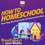 How To Homeschool Your Step By Step Guide To Homeschooling, HowExpert