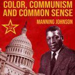 Color, Communism And Common Sense, Manning Johnson