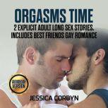 Orgasms Time: 2 Explicit Adult Long Sex Stories. Includes Best Friends Gay romance, jessica corbyn