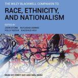 The Wiley Blackwell Companion to Race, Ethnicity, and Nationalism, John Stone