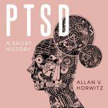PTSD A Short History, Allan V. Horwitz