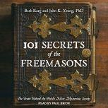 101 Secrets of the Freemasons The Truth Behind the World's Most Mysterious Society, Barb Karg
