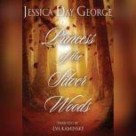 Princess of the Silver Woods, Jessica Day George