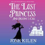 The Lost Princess and Destiny's Call The Lost Princess Saga - Book 3, Josh Kilen