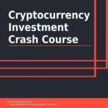 Cryptocurrency Investment Crash Course, Introbooks Team