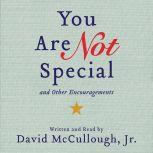 You Are Not Special ...And Other Encouragements, David McCullough, Jr.