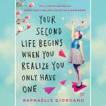 Your Second Life Begins When You Realize You Only Have One, Raphaelle Giordano