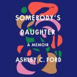 Somebody's Daughter A Memoir, Ashley C. Ford