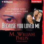 Because You Loved Me, M. William Phelps
