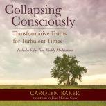 Collapsing Consciously Transformative Truths for Turbulent Times, Carolyn Baker, Ph.D.