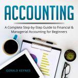 Accounting: A Complete Step-by-Step Guide to Financial and Managerial Accounting For Beginners, Gerald Keynes