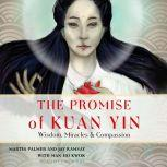The Promise of Kuan Yin Wisdom, Miracles, & Compassion, Martin Palmer