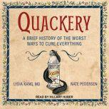 Quackery A Brief History of the Worst Ways to Cure Everything, Lydia Kang