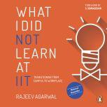 What I Did Not Learn At IIT, Rejeev Agarwal