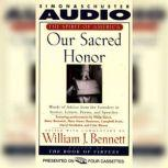 Our Sacred Honor Stories Letters Songs Poems Speeches Hymns Birth Nation, William J. Bennett