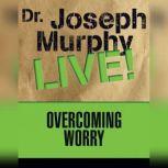 Overcoming Worry Dr. Joseph Murphy LIVE!, Joseph Murphy