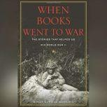 When Books Went to War The Stories That Helped Us Win World War II, Molly Guptill Manning