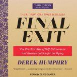 Final Exit The Practicalities of Self-Deliverance and Assisted Suicide for the Dying, 3rd Edition, Derek Humphry