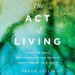 Act of Living, The What the Great Psychologists Can Teach Us About Finding Fulfillment, Frank Tallis