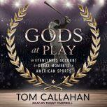 Gods at Play An Eyewitness Account of Great Moments in American Sports, Tom Callahan