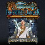 Inherited Danger Epic fantasy adventure filled with magic and discovery, Brian Rathbone