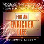 Maximize Your Potential Through the Power of Your Subconscious Mind for an Enriched Life, Joseph Murphy