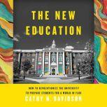 The New Education How to Revolutionize the University to Prepare Students for a World In Flux, Cathy N. Davidson