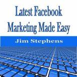 ?Latest Facebook Marketing Made Easy, Jim Stephens