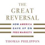 Great Reversal, The How America Gave Up on Free Markets, Thomas Philippon