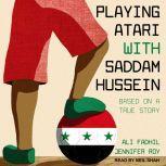 Playing Atari with Saddam Hussein Based on a True Story, Ali Fadhil