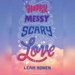 Happy, Messy, Scary, Love, Leah Konen