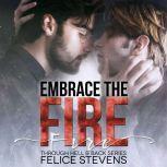 Embrace the Fire, Felice Stevens