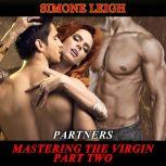 Partners - Mastering the Virgin - Part Two A Tale of BDSM, Menage Erotic Romance