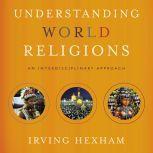 Understanding World Religions: Audio Lectures An Interdisciplinary Approach, Irving Hexham