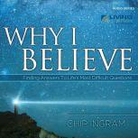 Why I Believe Finding Answers to Life's Most Difficult Questions, Chip Ingram